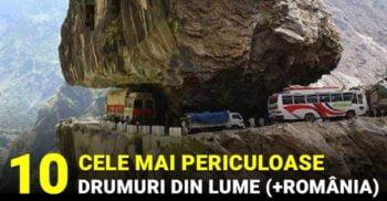 Top 10 cele mai periculoase drumuri din lume și din România