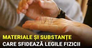 materiale si substante care sfideaza legile fizicii - featured