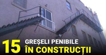 15 greșeli de tot râsul în construcții