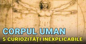 5 curiozitati inexplicabile despre corpul uman - featured