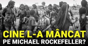 Cine l-a mâncat pe Michael Rockefeller? Miliardarul dispărut între canibali