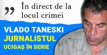 În direct de la locul crimei – Vlado Taneski, jurnalistul ucigaș în serie