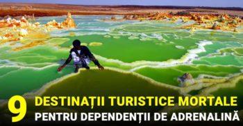 9 destinații turistice mortale (la propriu), pentru iubitorii de adrenalină