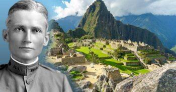 Hiram Bingham, omul care a (re)descoperit Machu Picchu