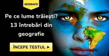 Pe ce lume trăiești? Test de cultură generală din geografie